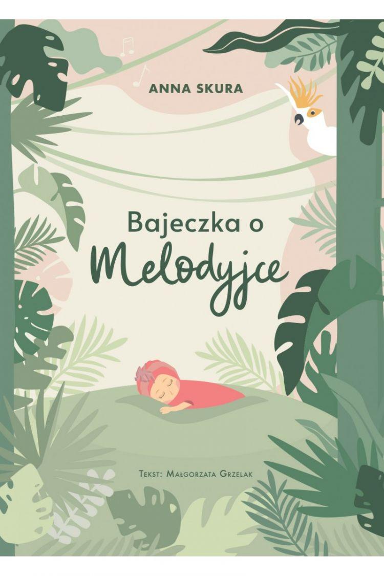 """Ania Skura - Książeczka """"Bajeczka o Melodyjce"""""""