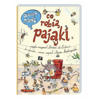 Wydawnictwo Nasza Księgarnia - Opowiem Ci, Mamo, co Robią Pająki