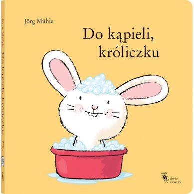 Wydawnictwo Dwie Siostry - Do kąpieli, Króliczku