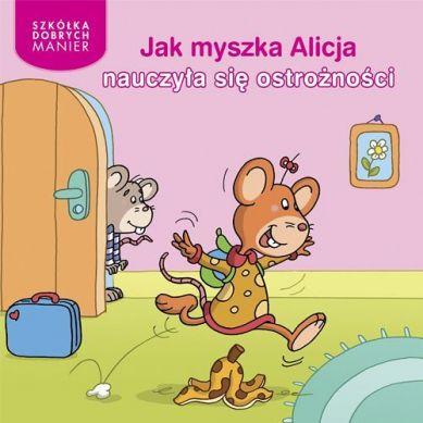 Wydawnictwo Adamada - Jak Myszka Alicja Nauczyła się Ostrożności