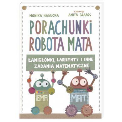 Wydawnictwo Nasza Księgarnia - Porachunki Robota Mata, czyli Łamigłówki, Labirynty i Inne Zadania Matematyczne
