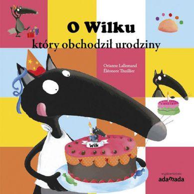 Wydawnictwo Adamada - O Wilku, Który Obchodził Urodziny