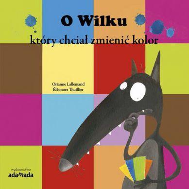 Wydawnictwo Adamada - O Wilku, Który Chciał Zmienić Kolor
