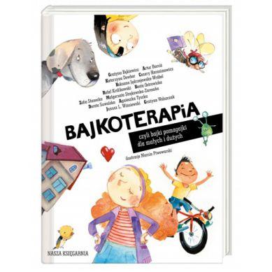 Wydawnictwo Nasza Księgarnia - Bajkoterapia, czyli Bajki-pomagajki dla Małych i Dużych