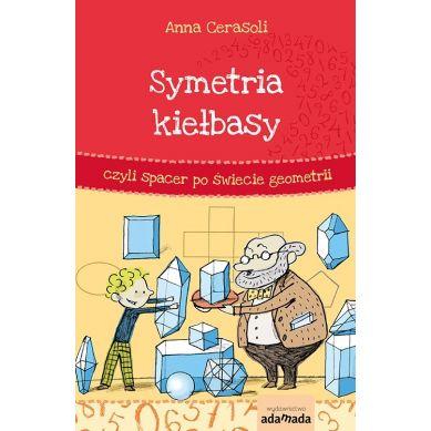 Wydawnictwo Adamada - Symetria Kiełbasy, czyli Spacer po Świecie Geometrii