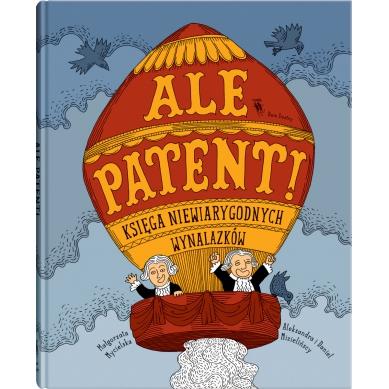 Wydawnictwo Dwie Siostry - Ale Patent! Księga Niewiarygodnych Wynalazków
