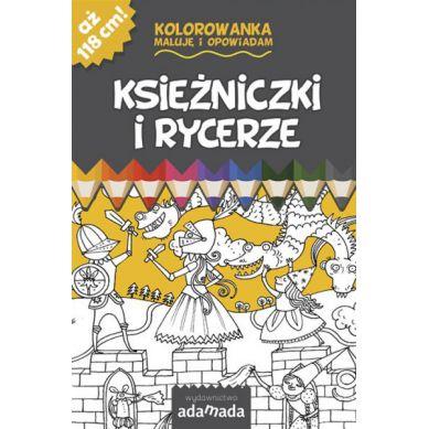 Wydawnictwo Adamada - Kolorowanka Maluje i Opowiadam Księżniczki i Rycerze