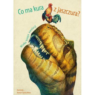 Wydawnictwo Adamada - Co ma Kura z Jaszczura? Wielka Księga Ewolucji
