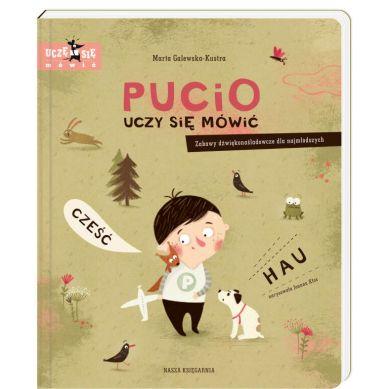 Wydawnictwo Nasza Księgarnia -Pucio uczy się mówić. Zabawy dźwiękonaśladowcze dla najmłodszych. Uczę się mówić.