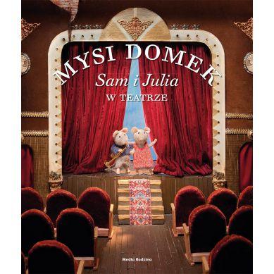 Wydawnictwo Media Rodzina -  Mysi Domek. Sam i Julia w Teatrze