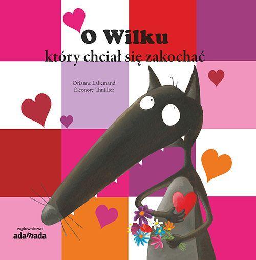 Wydawnictwo Adamada - O Wilku, Który Chciał się Zakochać