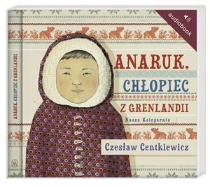 Wydawnictwo Nasz Księgarnia - Audiobook Anaruk, Chłopiec z Grenlandii